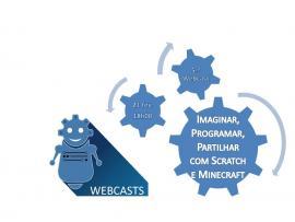 """5.ª Webcast """"Imaginar, Programar, Partilhar com Scratch e Minecraft"""""""